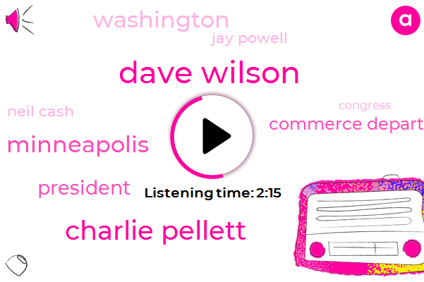 Dave Wilson,Charlie Pellett,Minneapolis,President Trump,Commerce Department,Washington,Jay Powell,Neil Cash,Bloomberg,Congress,United States,Reporter,One Percent,Six Percent,Two Percent,Five Years,1 Percent