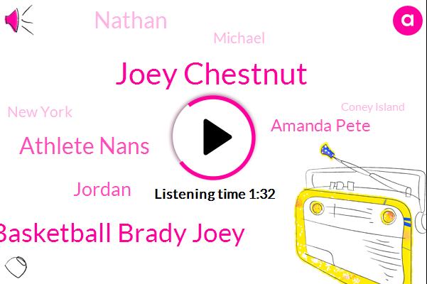 Joey Chestnut,Joey Basketball Brady Joey,Coney Island,Athlete Nans,Jordan,New York,Amanda Pete,Espn,Nathan,Michael,Football