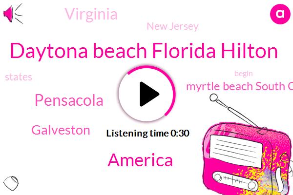 America,Pensacola,Galveston,Daytona Beach Florida Hilton,Myrtle Beach South Carolina Virginia,Virginia,New Jersey
