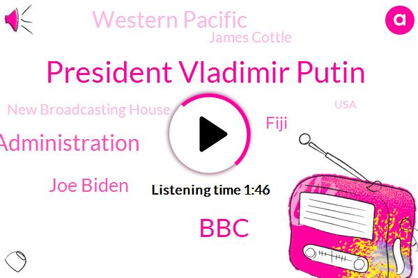 President Vladimir Putin,BBC,U. S Food And Drug Administration,Joe Biden,Fiji,Western Pacific,James Cottle,New Broadcasting House,USA,Twitter,Facebook,London