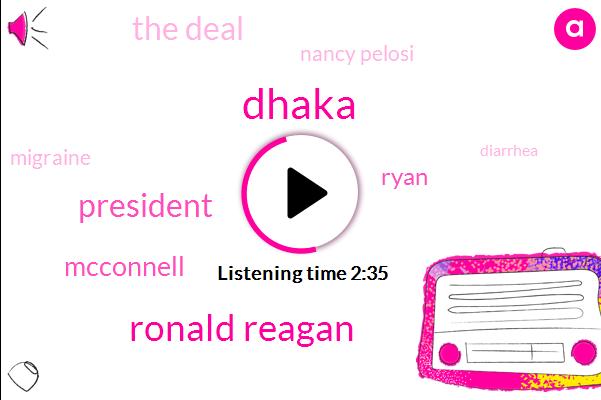Dhaka,Ronald Reagan,President Trump,Mcconnell,Ryan,The Deal,Nancy Pelosi,Migraine,Diarrhea,Nancy,Chuck Schumer,Dole,One Percent,Six Months,Ten Years