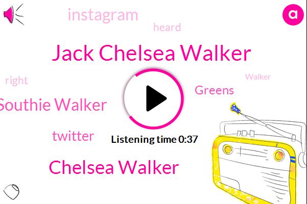 Jack Chelsea Walker,Chelsea Walker,Southie Walker,Twitter,Greens,Instagram