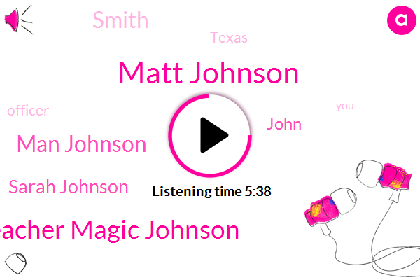 Matt Johnson,Denise Teacher Magic Johnson,Man Johnson,Texas,Officer,Sarah Johnson,John,Smith
