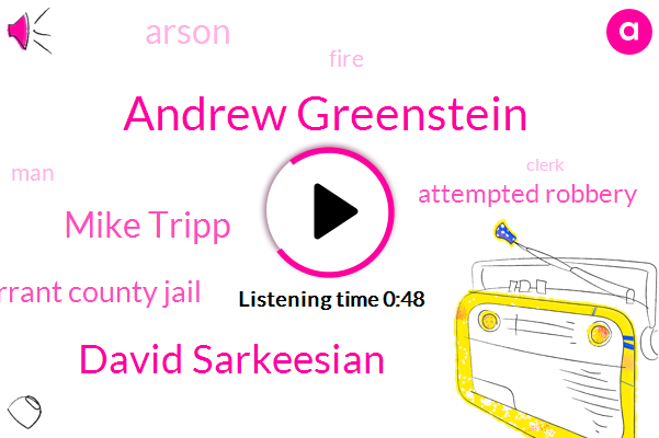Attempted Robbery,Andrew Greenstein,David Sarkeesian,Arson,Tarrant County Jail,Mike Tripp