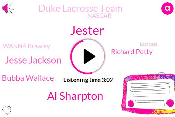 Jester,Al Sharpton,Jesse Jackson,Wanna Brawley,Bubba Wallace,Lacrosse,Richard Petty,Duke Lacrosse Team,Nascar