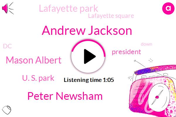 Andrew Jackson,Lafayette Park,Wtop,Lafayette Square,Peter Newsham,President Trump,U. S. Park,DC,Mason Albert