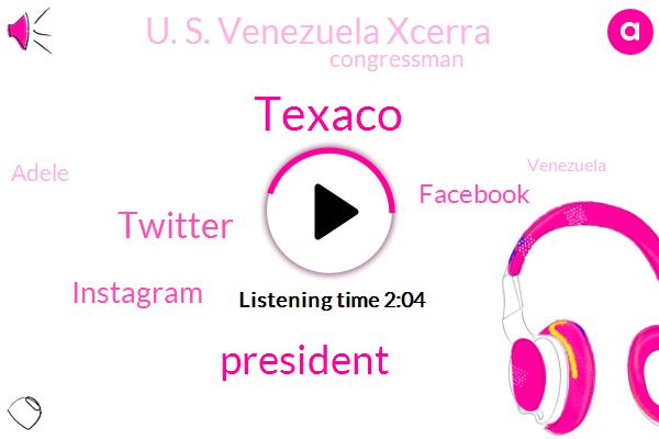 Texaco,President Trump,Twitter,Instagram,Facebook,U. S. Venezuela Xcerra,Congressman,Adele,Venezuela,Veronica,Joe Pags,Writer