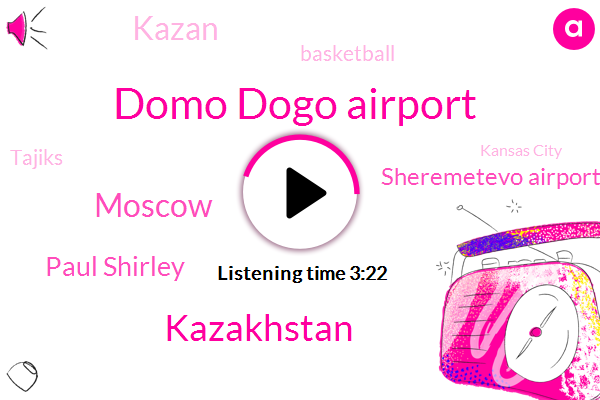 Domo Dogo Airport,Kazakhstan,Moscow,Paul Shirley,Sheremetevo Airport,Kazan,Basketball,Tajiks,Kansas City,Russia,Charlie,Brown,General Manager,Two Months,Two Hundred Thousand Dollars,Fifty Dollars,Thirty Minute,Twelve Hour,Two Hours