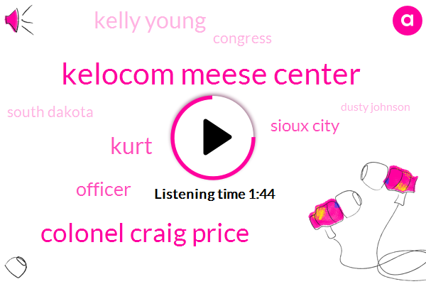 Kelocom Meese Center,Colonel Craig Price,Kurt,Officer,Sioux City,Kelly Young,Congress,South Dakota,Dusty Johnson,Alan,Facebook,Superintendent,LOB,Thirty Seven Year,Million Dollars,Ten Years
