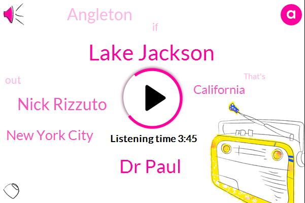 Lake Jackson,Dr Paul,Nick Rizzuto,New York City,California,Angleton