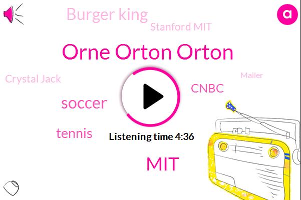 Orne Orton Orton,MIT,Soccer,Tennis,Cnbc,Burger King,Stanford Mit,Crystal Jack,Mailer,Mcdonald,Mitee,Babson University,Stanford,Jim Ge,London School Of Economics,Microsoft,Sony,Intel,Ninety Three Percent