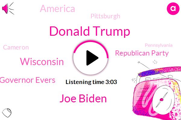 Donald Trump,Joe Biden,Wisconsin,Governor Evers,Republican Party,America,Pittsburgh,Cameron,Pennsylvania