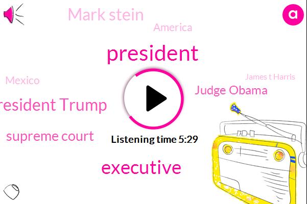 President Trump,Executive,Supreme Court,Judge Obama,Mark Stein,America,Mexico,James T Harris,De Broc,Senate,Mika Brzezinski,Georgia,Roberts,Cavanaugh,Trumpers