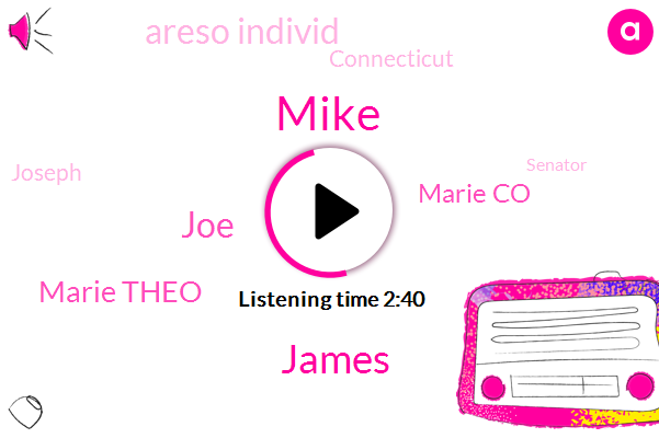 Mike,James,JOE,Marie Theo,Marie Co,Areso Individ,Connecticut,Joseph,Senator,Chairman,Three Minutes,Ten Years,Two Pound,Two Weeks