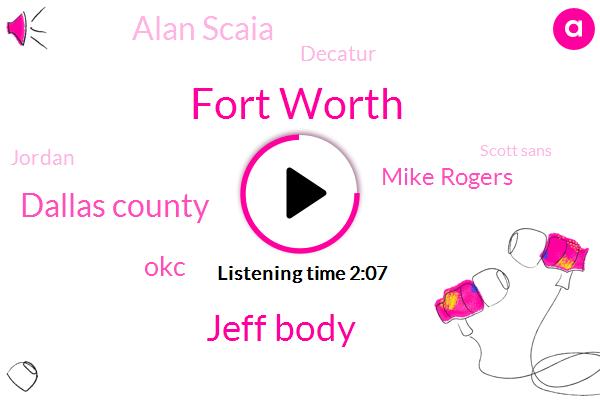 Fort Worth,Jeff Body,Krld,Dallas County,OKC,Mike Rogers,Alan Scaia,Decatur,Jordan,Scott Sans,Amanda Garrett,Thirty Five W,Hundred Four Billion Dollars,Eleven Percent,Five Years