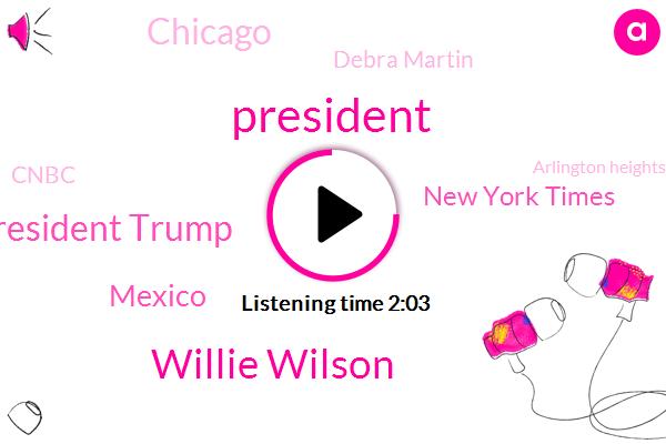 Willie Wilson,President Trump,New York Times,Mexico,Chicago,Debra Martin,Cnbc,Arlington Heights,WLS,Springfield,Moore,Arlington,Illinois,Streep,Officer,John Howell,David,Forty Three Year