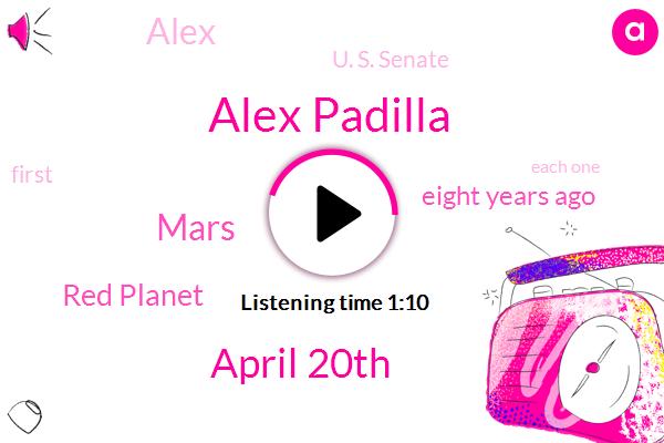 Alex Padilla,April 20Th,Mars,Red Planet,Eight Years Ago,Alex,U. S. Senate,First,Each One,Today,Senator,California,45 Years,U. S,Latino,USA