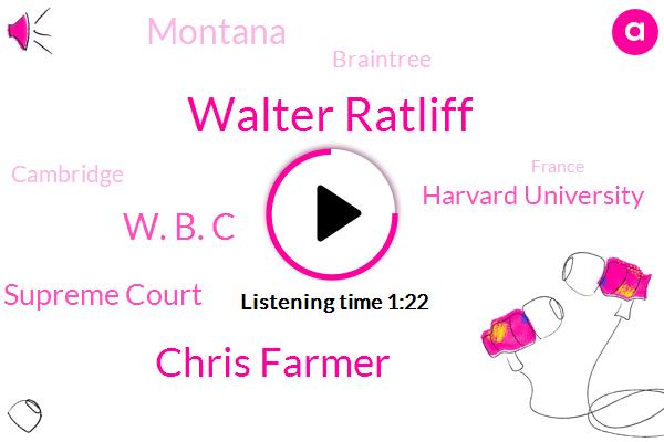 Supreme Court,Walter Ratliff,Montana,Harvard University,Braintree,Chris Farmer,Cambridge,France,W. B. C