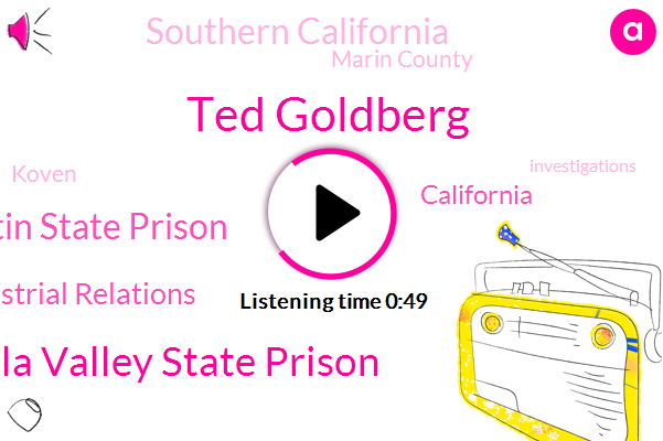 Ted Goldberg,Turkle Walla Valley State Prison,San Quentin State Prison,California Department Of Industrial Relations,California,Southern California,Marin County,Koven
