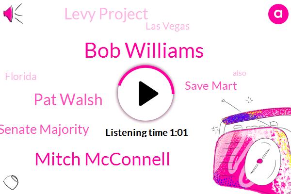 Bob Williams,Mitch Mcconnell,Senate Majority,Save Mart,Levy Project,Las Vegas,Pat Walsh,Florida