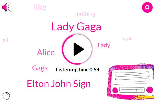 Lady Gaga,Elton John Sign,Alice