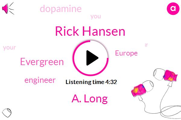 Rick Hansen,Evergreen,Dopamine,Engineer,A. Long,Europe