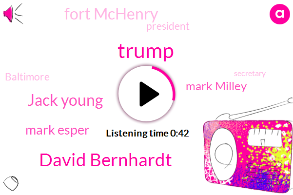Donald Trump,President Trump,David Bernhardt,Fort Mchenry,Baltimore,Jack Young,Mark Esper,Secretary,Chairman,Mark Milley,Washington