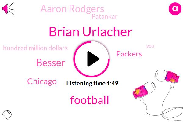 Brian Urlacher,Football,Besser,Chicago,Packers,Aaron Rodgers,Patankar,PAT,Hundred Million Dollars