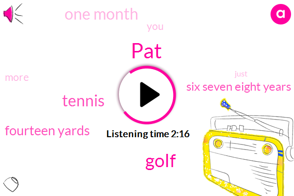 PAT,Golf,Tennis,Fourteen Yards,Six Seven Eight Years,One Month