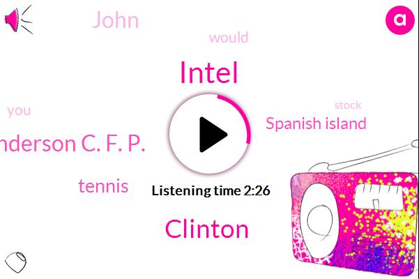 Intel,Clinton,Joe Anderson C. F. P.,Tennis,Spanish Island,John