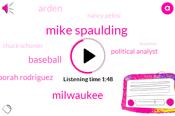 Mike Spaulding,Milwaukee,Baseball,Deborah Rodriguez,Political Analyst,Arden,Nancy Pelosi,Chuck Schumer,Houston,White House,Madison,Facial Hair,Willie Mitchell,Donald Trump,Larry Sabato,President Trump,CBS,Five Eight Two Hundred Thirty Five Pounds,Sixty Three Degrees,Eighty One Degrees,Five Hundred Feet