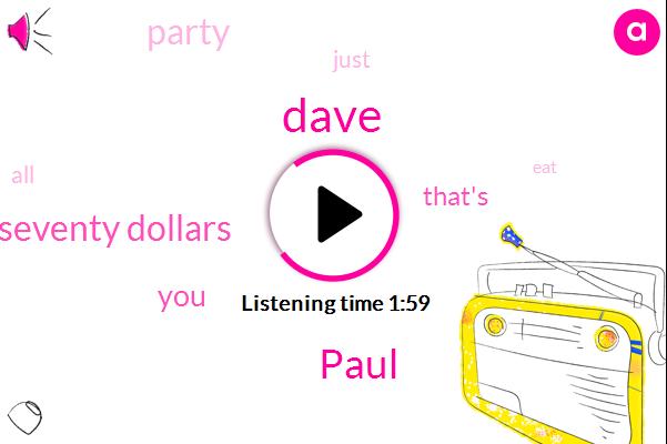 Dave,Paul,Seventy Dollars