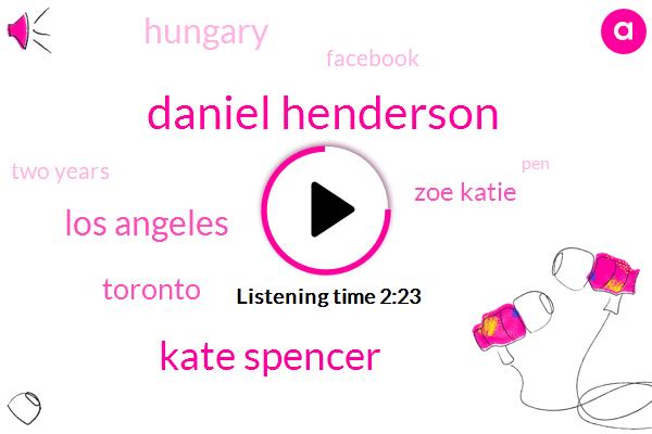 Daniel Henderson,Kate Spencer,Los Angeles,Zoe Katie,Toronto,Hungary,Facebook,Two Years