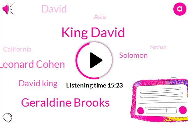 King David,Geraldine Brooks,Dick Leonard Cohen,David King,Solomon,David,Asia,California,Nathan,Caravaggio,Spain,Fitch,Egypt,Jerusalem,Athens,Thanh,India,Silva,Dave