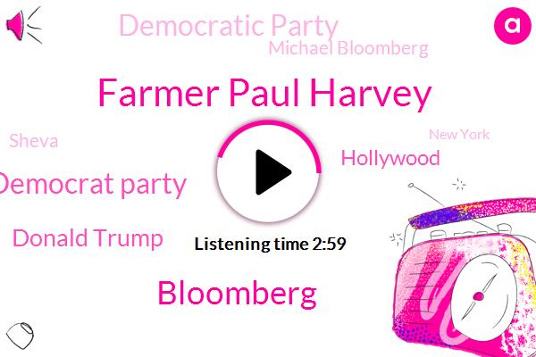 Farmer Paul Harvey,Bloomberg,Democrat Party,Donald Trump,Hollywood,Democratic Party,Michael Bloomberg,Sheva,New York