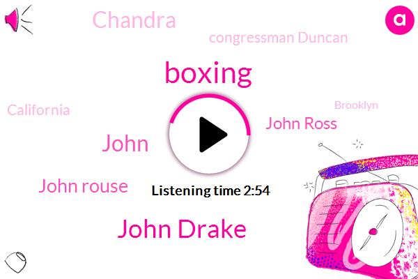 Boxing,John Drake,John Rouse,John Ross,Chandra,John,Congressman Duncan,California,Brooklyn,DAN,Hunter