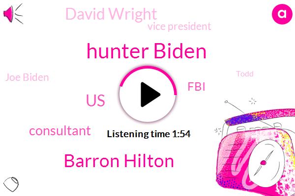 Hunter Biden,ABC,Barron Hilton,United States,Consultant,FBI,David Wright,Vice President,Joe Biden,Todd,President Trump,Donald Trump,Ukraine,White House,Adel Al Jubeir,Saudi Arabia