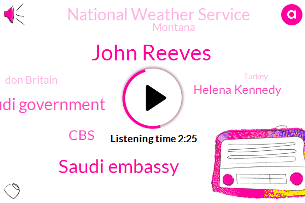 John Reeves,Saudi Embassy,Saudi Government,CBS,Helena Kennedy,National Weather Service,Montana,Don Britain,Turkey,Britain,Great Falls,Attorney,Evans,Wyoming,Washington,Utah,California,Nevada,San Diego