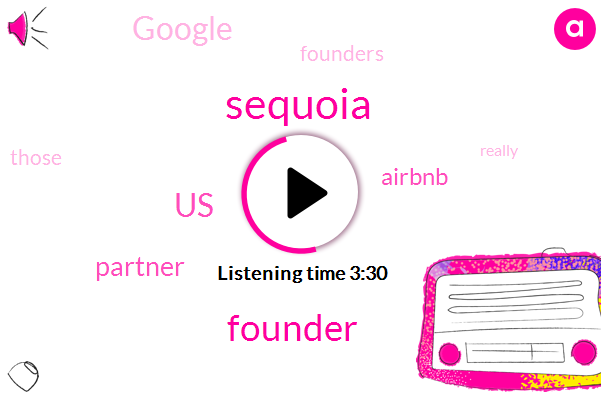 Founder,Sequoia,United States,Partner,Airbnb,Google