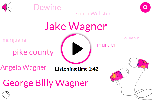 Jake Wagner,George Billy Wagner,Pike County,Angela Wagner,Murder,Dewine,South Webster,Marijuana,Columbus,Official,Nineteen Year,Four Months,Sixty Day,Five Day
