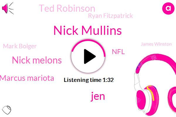 Nick Mullins,JEN,Nick Melons,Marcus Mariota,NFL,Ted Robinson,Ryan Fitzpatrick,Mark Bolger,James Winston,Niners.,Kate,Buccaneers,Eight Minutes
