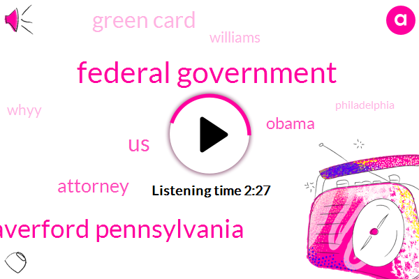 Federal Government,Haverford Pennsylvania,United States,Attorney,Barack Obama,Green Card,Williams,Whyy,Philadelphia,President Trump,Executive,President Donald Trump,Three Months