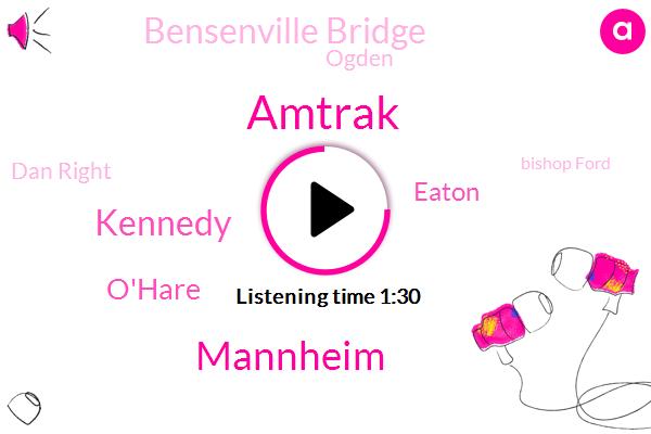 Amtrak,Mannheim,Kennedy,O'hare,Eaton,Bensenville Bridge,Ogden,Dan Right,Bishop Ford,Stephenson,Balbo,Chicago,Seoul,Briggs,Michigan,Juliet,Larkin,LEE