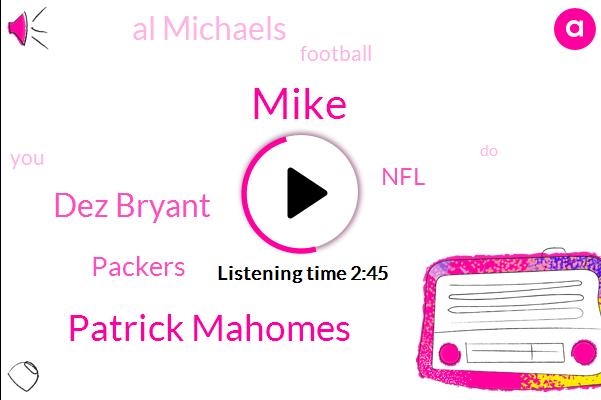 Mike,Patrick Mahomes,Dez Bryant,Packers,NFL,Al Michaels,Football