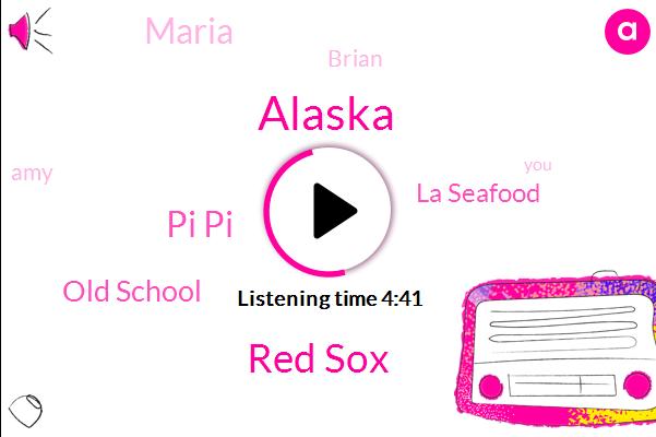 Red Sox,Alaska,Pi Pi,Old School,La Seafood,Maria,Brian,AMY