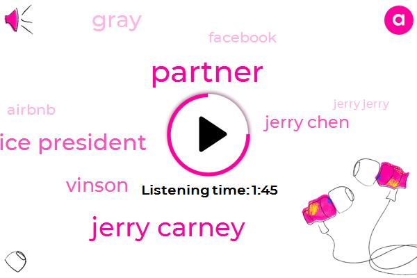 Partner,Jerry Carney,Vice President,Vinson,Jerry Chen,Gray,Facebook,Airbnb,Jerry Jerry,Docker Kato,Executive,Mouring,Five Billion Dollars,Twenty Minutes,Twenty Minute