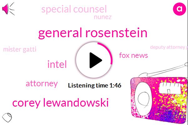 General Rosenstein,Corey Lewandowski,Intel,FOX,Attorney,Fox News,Special Counsel,Nunez,Mister Gatti,Deputy Attorney General,Mr Gowdy,Russia,President Trump,Mr Gatty,Donald Trump,FBI