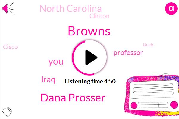 Browns,Dana Prosser,Iraq,Professor,North Carolina,Clinton,Cisco,Bush,San Francisco,Eleven Years