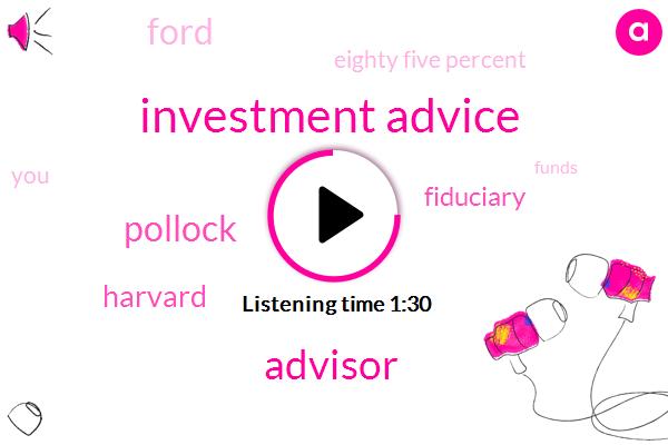 Investment Advice,Advisor,Pollock,Harvard,Fiduciary,Ford,Eighty Five Percent