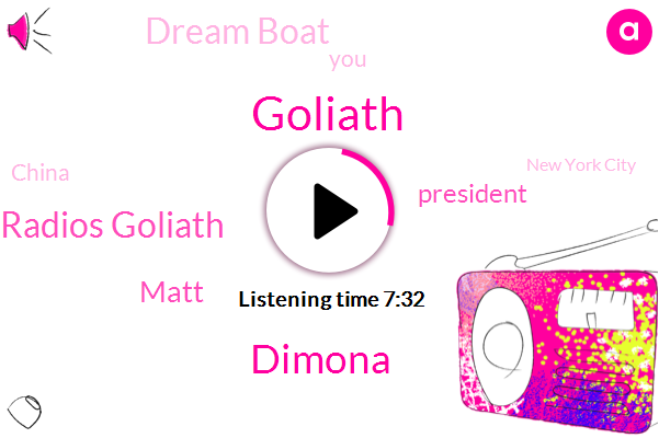 Goliath,Dimona,Dream Boat Radios Goliath,Matt,President Trump,Dream Boat,China,New York City,Vikings,Goldstone,Colston,Michael,Dohrn